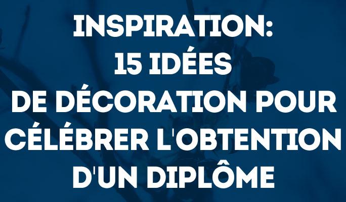 Inspiration: 15 Idées de décoration pour célébrer l'obtention d'un diplôme
