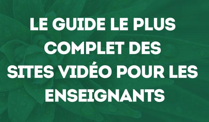 Le guide le plus complet des sites vidéo pour les enseignants
