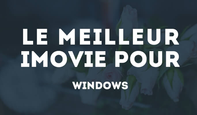 Le meilleur iMovie Windows – Télécharger iMovie PC