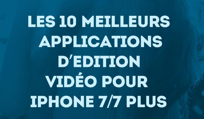 Les 10 Meilleurs Applications d'Edition Vidéo pour iPhone 7/7 Plus