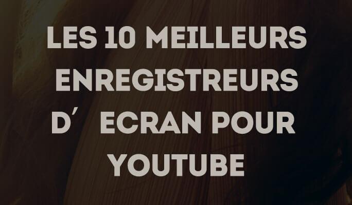 Les 10 meilleurs logiciels de capture d'écran pour YouTube