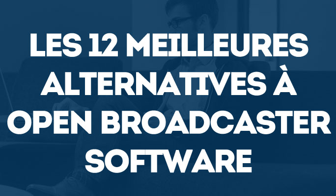 Les 12 meilleures alternatives à OBS Studio