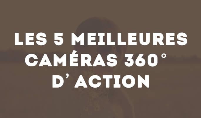 Les 5 Meilleures caméras 360° d'action