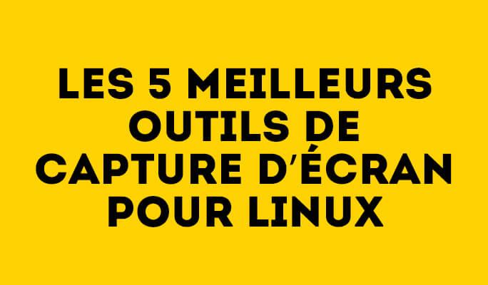 Les 5 meilleurs outils de capture d'écran pour Linux