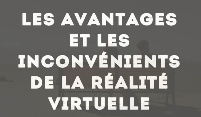 Les Avantages et les Inconvénients de la Réalité Virtuelle