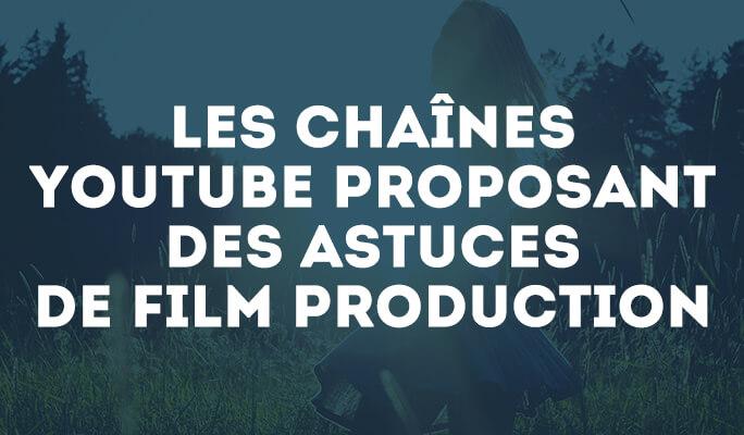 Les Chaînes YouTube proposant des Astuces de Film Production