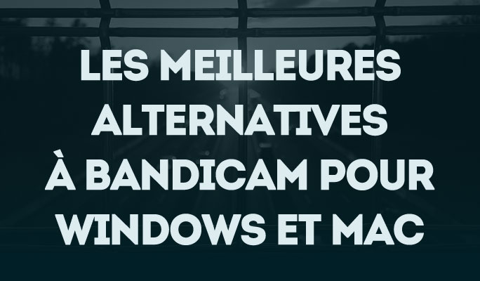 Les meilleures alternatives à Bandicam pour Windows et Mac