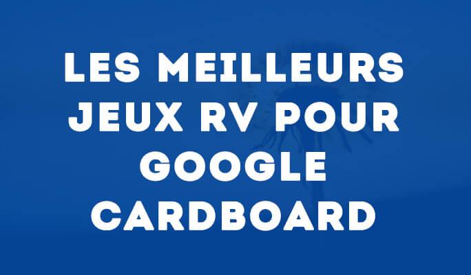 Les meilleurs Jeux RV pour Google Cardboard