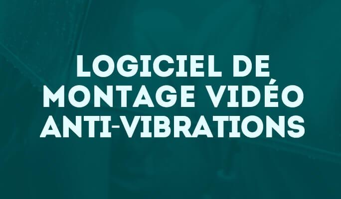 Logiciel de montage vidéo anti- vibrations