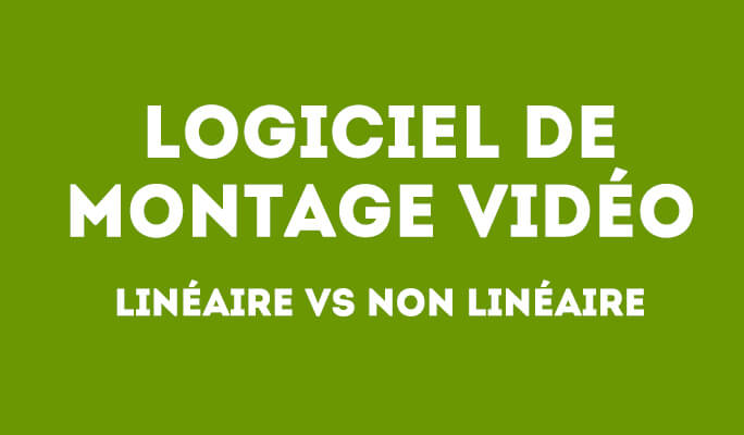 Logiciel de montage vidéo Linéaire vs non linéaire