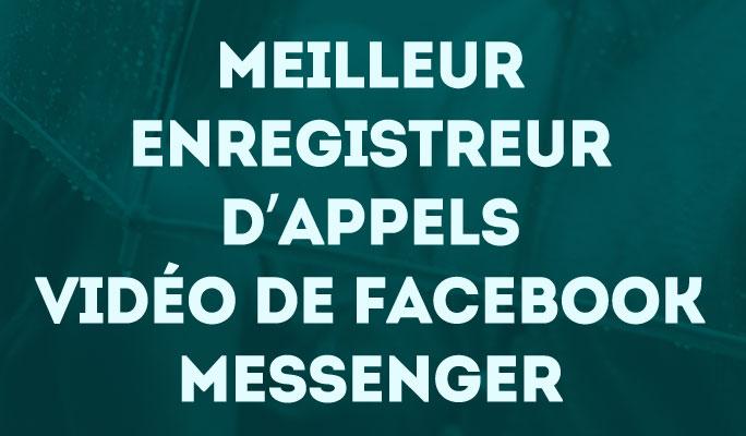Meilleur Enregistreur d'Appels Vidéo de Facebook Messenger