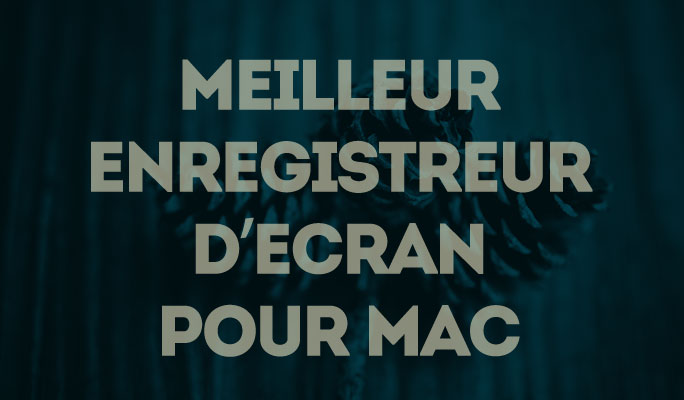 Meilleur Enregistreur d'Ecran pour Mac