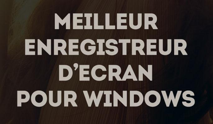 Meilleur Enregistreur d'Ecran pour Windows