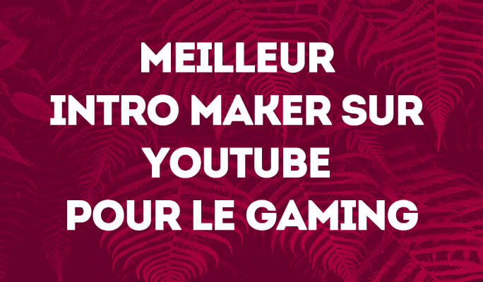 Meilleur Intro Maker sur YouTube pour le Gaming
