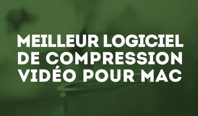 Meilleur logiciel de compression vidéo pour Mac