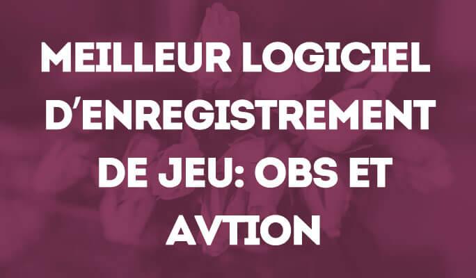 Entre OBS et Avtion, Lequel est le Meilleur Logiciel d'Enregistrement de Jeu?