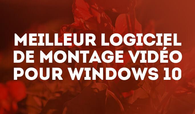 Meilleur Logiciel de Montage Vidéo pour Windows 10