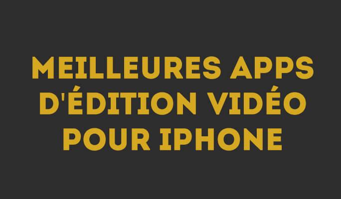 Applications montage vidéo sur iPhone : 10 choix qui ont retenu notre attention