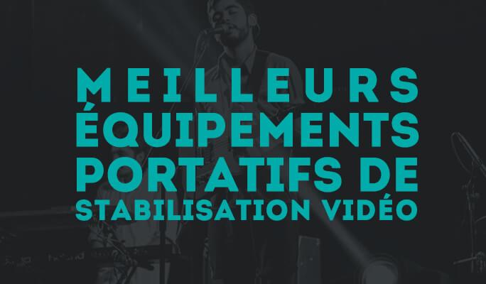 Meilleurs équipements portatifs de stabilisation vidéo