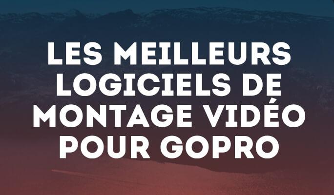 logiciels de montage vidéo pour Gopro