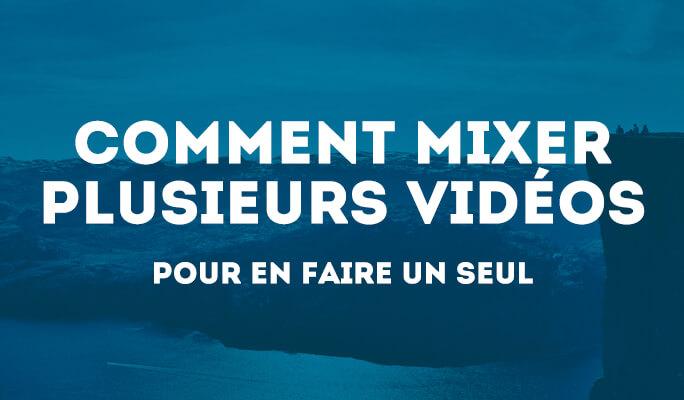 Comment Mixer des Vidéos Pour En Faire Un Seul