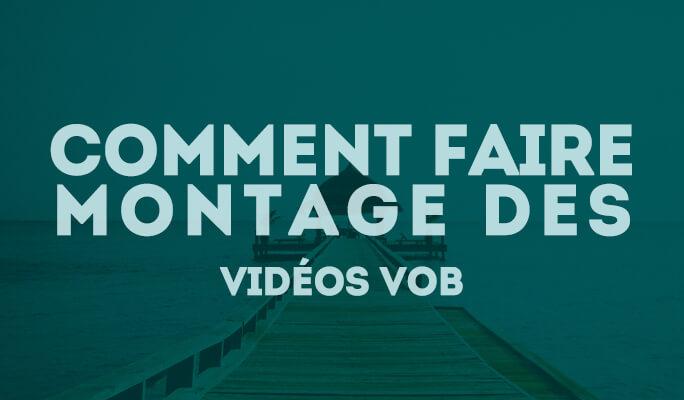 Comment éditer des fichiers vidéo VOB sous Windows (compatible avec Windows 8)