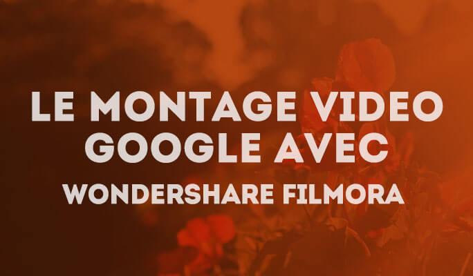 Le montage video google avec Wondershare