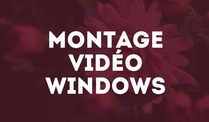 Le montage vidéo pour Windows