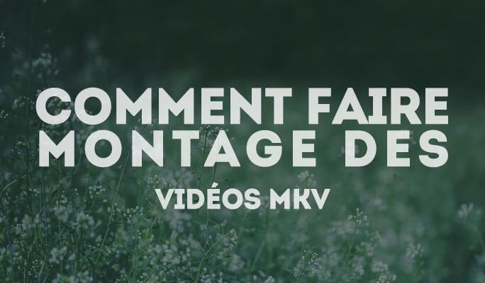 Comment montage des vidéos MKV