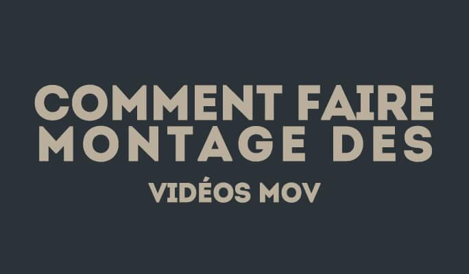 Comment Editer les Vidéos MOV sur Win (Montage Vidéo Mov)