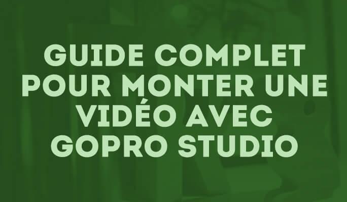 Guide complet pour monter une vidéo avec GoPro Studio