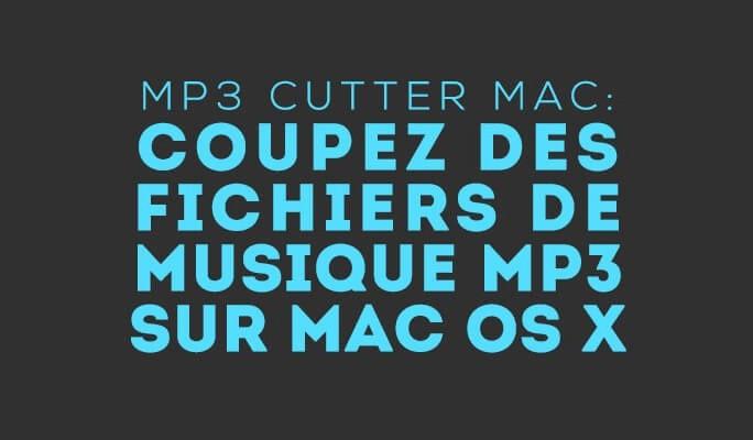 Découpeur de fichiers MP3  pour Mac : Couper des fichiers de musique sur macOS
