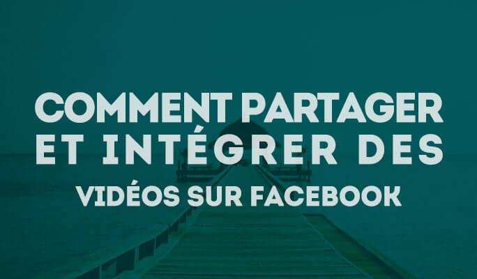 Comment partager et intégrer des vidéos sur Facebook