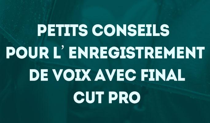Petits conseils pour l'enregistrement de voix avec Final Cut Pro