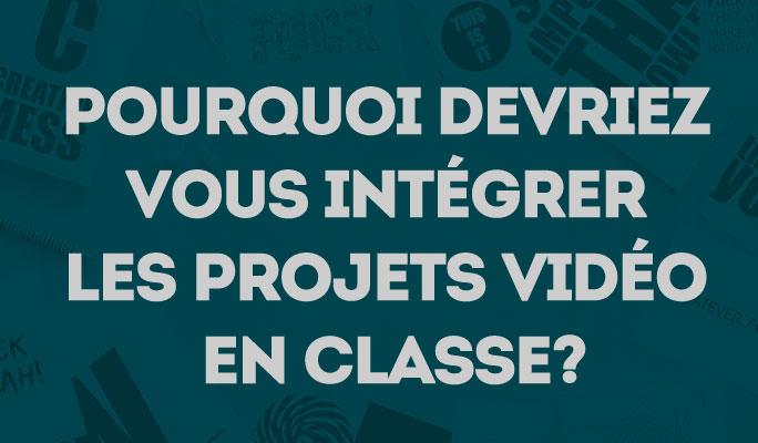 Pourquoi devriez vous intégrer les projets vidéo en classe?