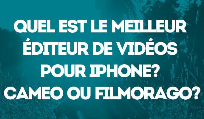 Quel est le meilleur éditeur de vidéos pour iPhone? Cameo ou FilmoraGo?