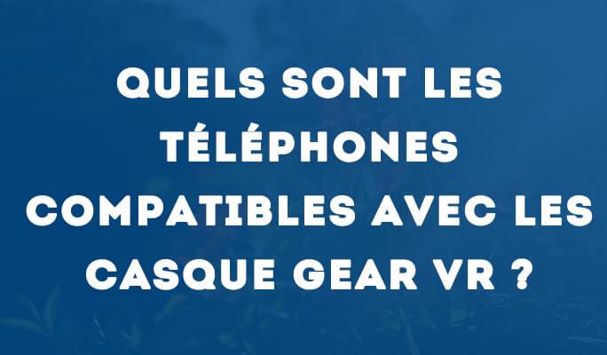 Les smartphones compatibles avec le casque Gear VR