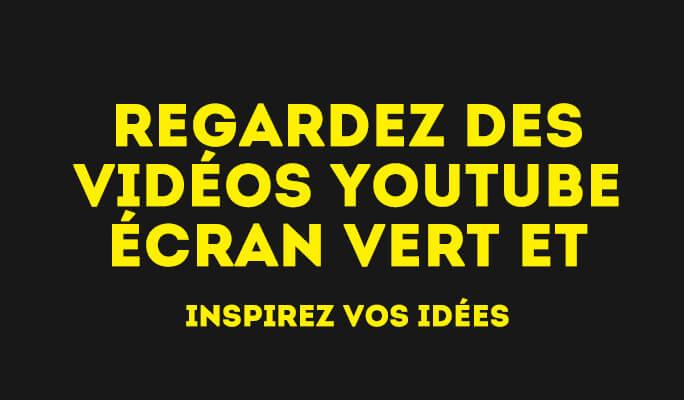 Regardez des vidéos YouTube écran vert et inspirez vos idées