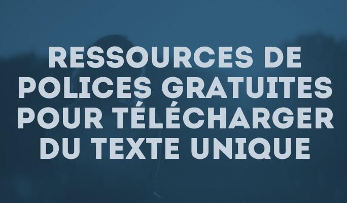 Ressources de Polices Gratuites pour Télécharger du Texte Unique