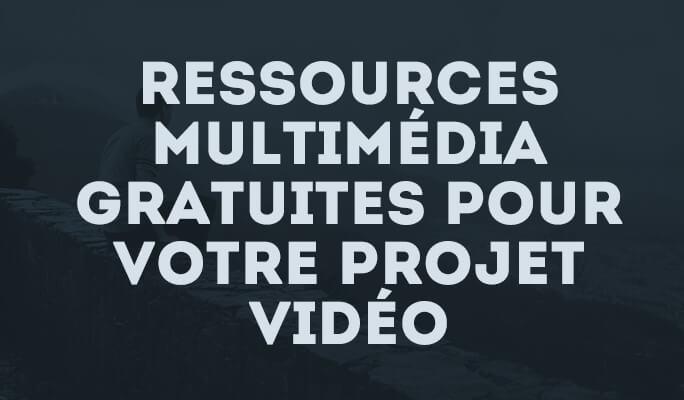 Ressources multimédia gratuites pour votre projet vidéo
