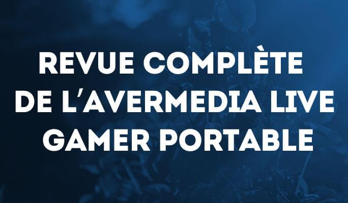 Revue complète de l'Avermedia Live Gamer Portable