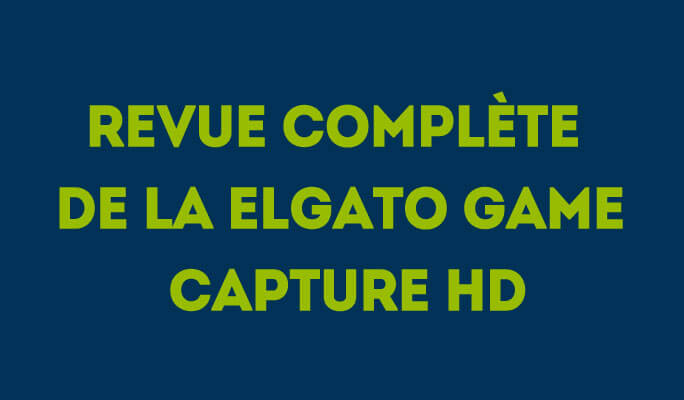Revue complète de la Elgato Game Capture HD