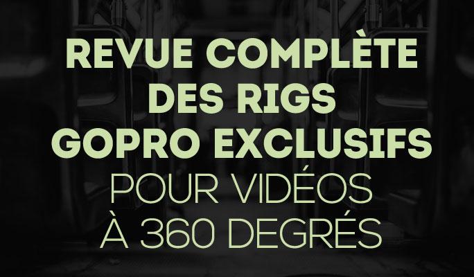 Rigs Gopro disponibles pour le tournage de vidéos à 360 degrés