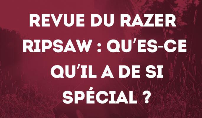Revue du Razer Ripsaw : Qu'es-ce qu'il a de si spécial ?