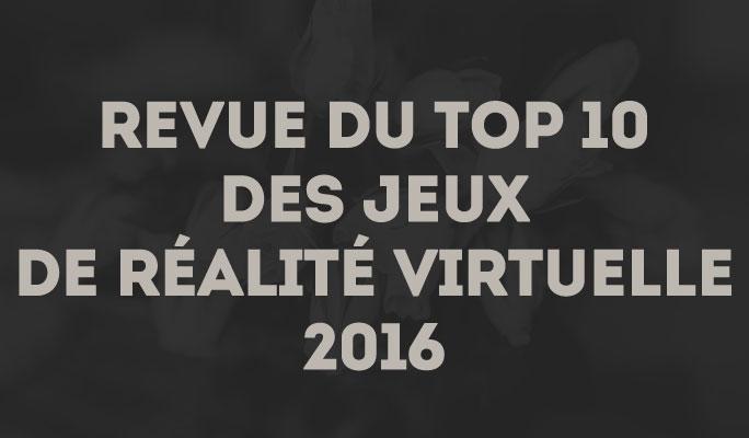 Revue du Top 10 des jeux de Réalité Virtuelle 2016