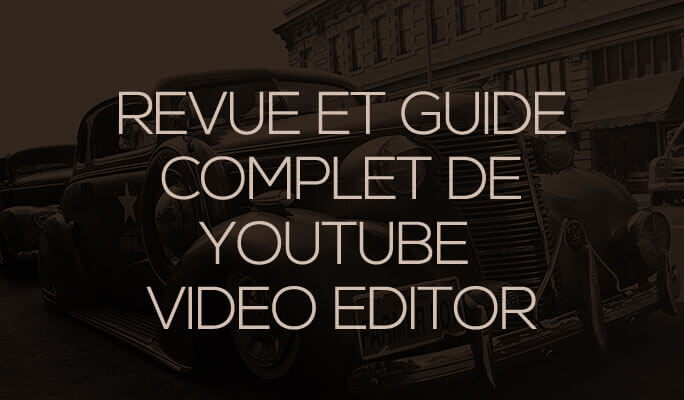 Revue et guide complet de YouTube Video Editor