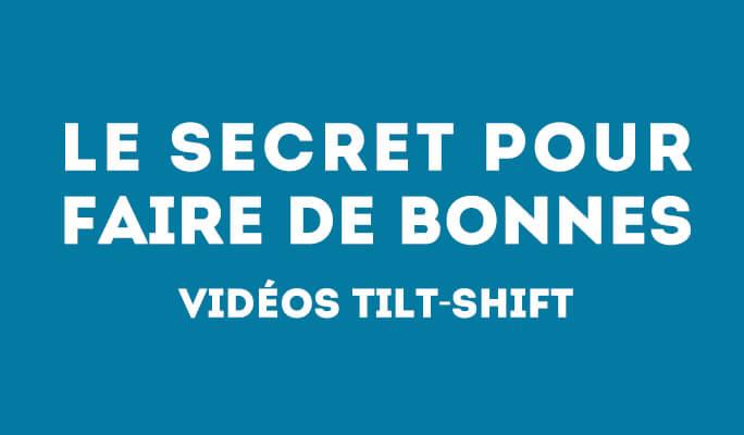 Le Secret pour Faire de Bonnes Vidéos Tilt-Shift