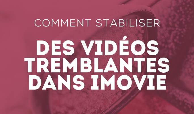 Comment stabiliser des vidéos tremblantes dans iMovie 09/11