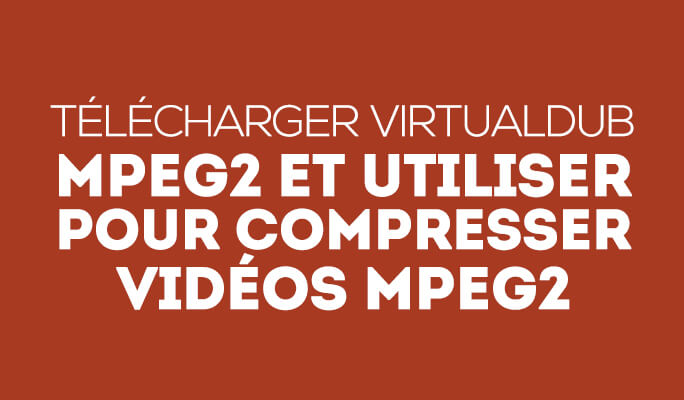 Télécharger VirtualDub MPEG2 et utiliser pour compresser vidéos MPEG2