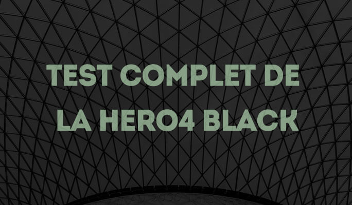 Test Complet de la Hero4 Black